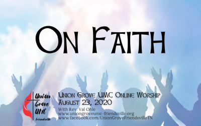 On Faith – UGUMC Worship Online August 23 2020