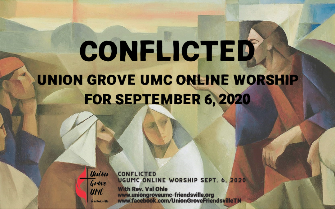 Conflicted – Union Grove Online Worship for September 6 2020