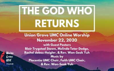 God Who Returns – UGUMC Online Worship November 22 2020