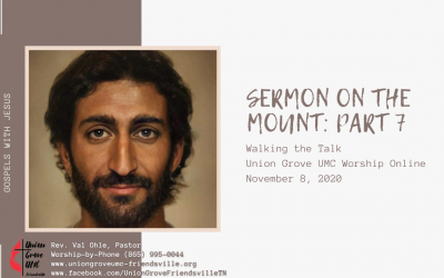 Sermon on the Mount Part 7 – UGUMC Online Worship for November 8 2020