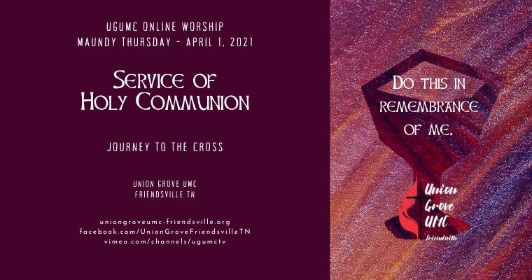 Maundy Thursday – UGUMC Online Worship April 1 2021