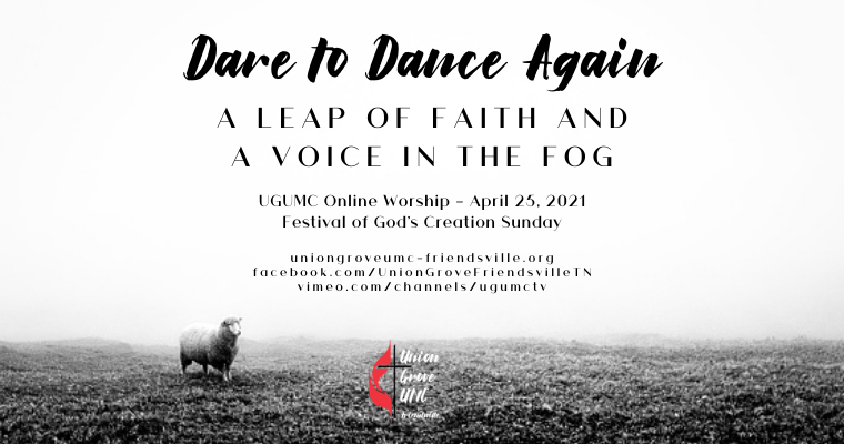 A Leap of Faith and a Voice in the Fog – UGUMC Online Worship April 25 2021
