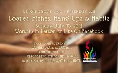 Loaves, Fishes, Hang Ups & Habits – UGUMC Worship July 25 2021