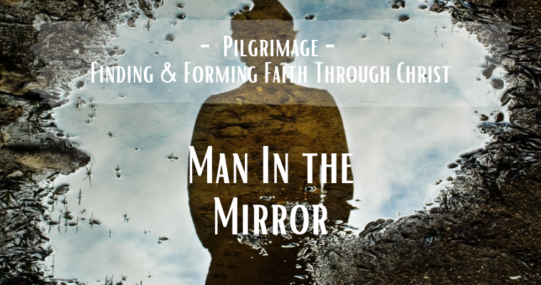 Man in the Mirror – Worship for August 29 2021